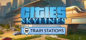 Купить Cities: Skylines - Content Creator Pack: Train Stations